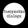 #FascynatkaDialogu